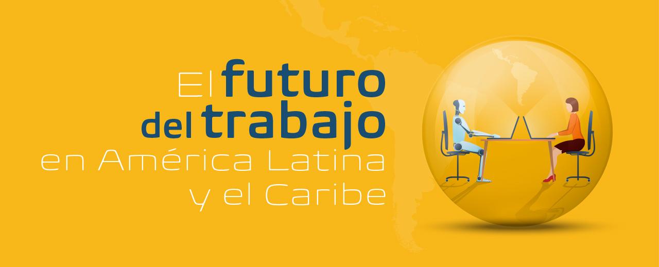 El futuro del trabajo en America Latina y el Caribe   IADB