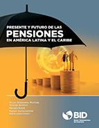 Presente y futuro de las pensiones en América Latina y el Caribe