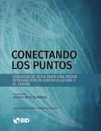 Conectando los puntos: Una hoja de ruta para una mejor integración de América Latina y el Caribe